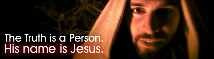 The Truth is a Person. His name is Jesus.