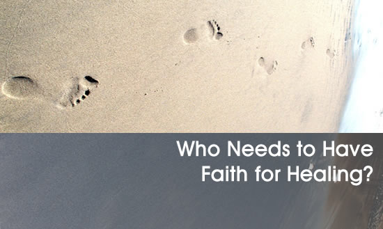 Who Needs to Have Faith for Healing?